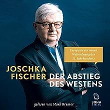Der Abstieg des Westens: Europa in der neuen Weltordnung des 21. Jahrhunderts Hörbuch von Joschka Fischer Gesprochen von: Mark Bremer