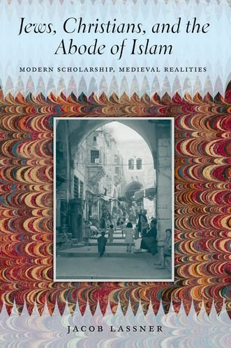 Jews, Christians, and the Abode of Islam: Modern Scholarship, Medieval Realities