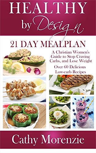 Healthy By Design 21 Day Meal Plan A Christian Womans Guide To