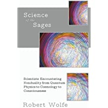 Science of the Sages: Scientists Encountering Nonduality from Quantum Physics to Cosmology to Consciousness.