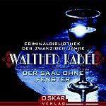 Der Saal ohne Fenster | Walther Kabel