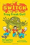 Frog Freak Out! (S.W.I.T.C.H) by Ali Sparkes (2011-09-01)