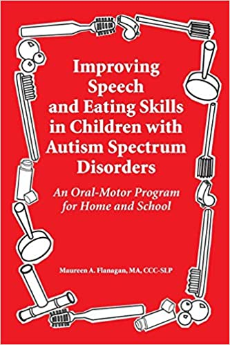 Improving Speech and Eating Skills in Children with Autism Spectrum Disorders - An Oral Motor Program for Home and School - Popular Autism Related Book