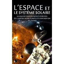L'ESPACE et LE SYSTÉME SOLAIRE - Un eBook pour les enfants à propos de l'univers, notre planète et l'exploration de l'espace (livre pour adolescent) (French Edition)