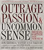 By Michael Gartner Outrage, Passion, and Uncommon Sense: How Editorial Writers Have Taken On and Helped Shape the Great (1st First Edition) [Hardcover]