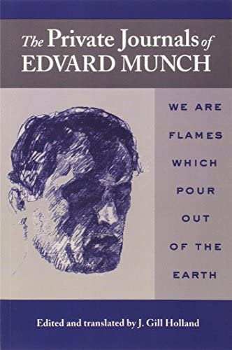 The Private Journals Of Edvard Munch We Are Flames Which Pour Out Of The Earth By Edvard Munch