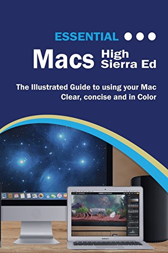 Essential Macs High Sierra Edition: The Illustrated Guide to Using Your Mac (Computer Essentials)