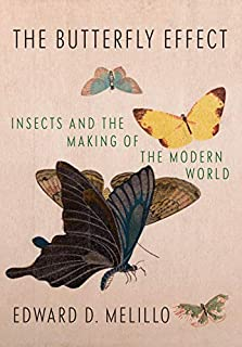 Book Cover: The Butterfly Effect: Insects and the Making of the Modern World
