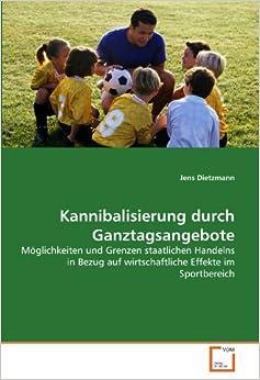 Kannibalisierung durch Ganztagsangebote: Möglichkeiten und Grenzen staatlichen Handelns in Bezug auf wirtschaftliche Effekte im Sportbereich