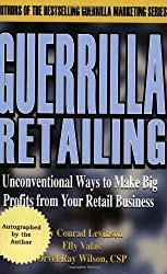 Guerrilla Retailing: Unconventional Ways to Make Big Profits from Your Retail Business  (Guerrilla Marketing Series)