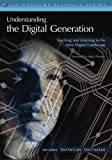 Understanding the Digital Generation: Teaching and Learning in the New Digital Landscape (The 21st Century Fluency Series)