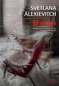Oeuvres : La guerre n'a pas un visage de femme - Derniers témoins - La Supplication : Tchernobyl - Prix Nobel de Littérature 2015 par Svetlana Alexievitch