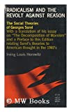 Radicalism and the Revolt Against Reason : The Social Theories of Georges Sorel, Horowitz, Irving L., 080930323X