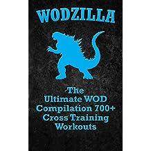 WODs: WODZILLA: The Ultimate WOD Compilation 700+ Cross Training Workouts (Cross Training WOD, Cross Training Bible, Wods, Build Muscle, Fat Loss, Kettlebell ... Home Workout, Bodyweight Training)