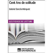 Cent Ans de solitude de Gabriel García Márquez: Les Fiches de lecture d'Universalis (French Edition)