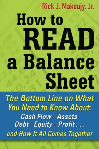 How to Read a Balance Sheet: The Bottom Line on What You Need to Know about Cash Flow, Assets, Debt, Equity, Profit.and How It all Comes Together
