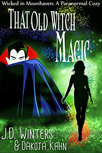 (That Old Witch Magic (Wicked in Moonhaven~A Paranormal Cozy Book 2))