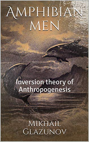 Amphibian men: Inversion theory of Anthropogenesis by [Glazunov, Mikhail]