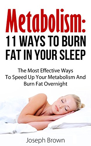 Metabolism 11 Ways To Burn Fat In Your Sleep The Most Effective Ways To Speed Up Your Metabolism And Burn Fat Overnight Fast Metabolism Weight