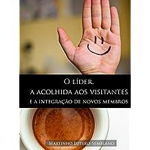 O Líder, a acolhida aos visitantes e a integração de novos membros (Liderança Cristã Livro 14)