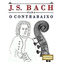 J. S. Bach para o Contrabaixo: 10 peças fáciles para o Contrabaixo livro para principiantes (Portuguese Edition)