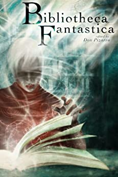 Bibliotheca Fantastica by [Sklar, David, DeLuca, Michael J., Vukcevich, Ray, Wise, A.C., Walker, George S., Shikaze, Trevor, Connolly, Tina, Sellar, Gord, Fuller, Andrew S.]