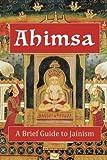 Ahimsa: A Brief Guide to Jainism