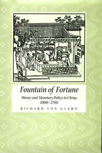Fountain of Fortune: Money and Monetary Policy in China, 1000-1700