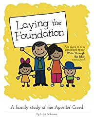 Laying the Foundation: A Family Study of the Apostle's Creed by Luke Gilkerson (2014-09-11)