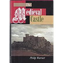 The Medieval Castle: Life in a Fortress in Peace and War