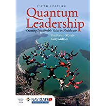 Quantum Leadership: Creating Sustainable Value in Health Care, Fifth Edition Includes Navigate 2 Advantage Access