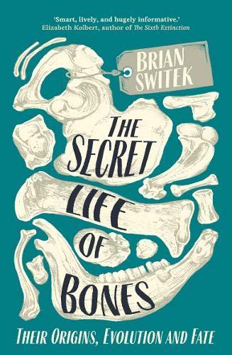 The Secret Life of Bones: Their Origins, Evolution and Fate por Brian Switek