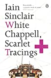 White Chappell, Scarlet Tracings by Iain Sinclair front cover