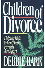 Children of Divorce: Helping Kids When Their Parents Are Apart Paperback