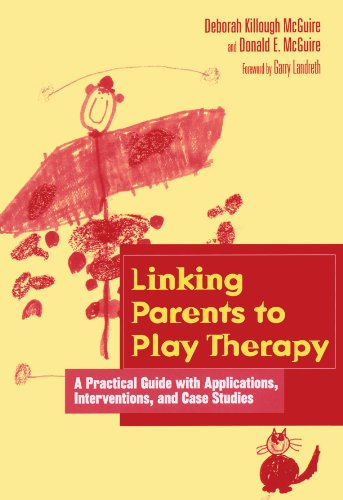 Linking Parents to Play Therapy: A Practical Guide with Applications, Interventions, and Case Studies (Essential Resourc