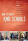 How to Create Kind Schools : 12 Extraordinary Projects Making Schools Happier and Helping Every Child Fit In, Hulme, Jenny, 1849055912