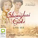 Shanghai Girls Audiobook by Lisa See Narrated by Janet Song