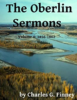 The Oberlin Sermons - Volume 4: 1856-1862 by [Finney, Charles G.]
