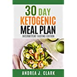 30 Day Ketogenic Meal Plan: Intermittent Fasting Edition - Intermittent Fasting + The Keto Diet for Rapid and Sustainable Fat Loss