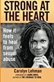 Strong at the Heart: How It Feels to Heal from Sexual Abuse
