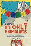 It's Only the Himalayas: And Other Tales of Miscalculation from an Overconfident Backpacker