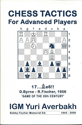 (Chess Tactics for Advanced Players: Bobby Fischer Memorial Edition 1943-2008)