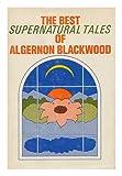 The Best Supernatural Tales of Algernon Blackwood, Algernon Blackwood, 0883560208
