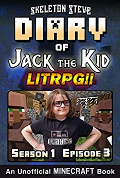 Diary of Jack the Kid - A Minecraft LitRPG - Season 1 Episode 3 (Book 3) : Unofficial Minecraft Books for Kids, Teens, & Nerds - LitRPG Adventure Fan Fiction ... Diaries Collection - Jack the Kid LitRPG)