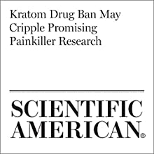 Kratom Drug Ban May Cripple Promising Painkiller Research Other by Angus Chen Narrated by Jef Holbrook