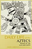 img - for Daily Life of the Aztecs: People of the Sun and Earth (The Daily Life Through History Series) book / textbook / text book
