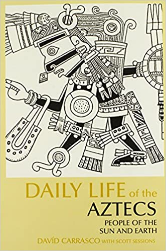 Daily Life of the Aztecs: People of the Sun and Earth (The Daily Life Through History Series)