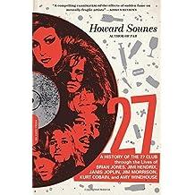 27: A History of the 27 Club through the Lives of Brian Jones, Jimi Hendrix, Janis Joplin, Jim Morrison, Kurt Cobain, and Amy Winehouse by Howard Sounes (2015-05-26)