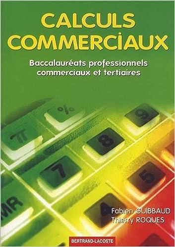 Livre gratuits Calculs commerciaux : Baccalauréats professionnels, commerciaux et tertiaires epub, pdf