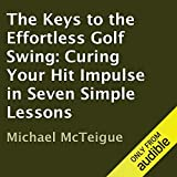 The Keys to the Effortless Golf Swing: Curing Your